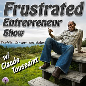 Frustrated Entrepreneur Show with Claude Toussaint